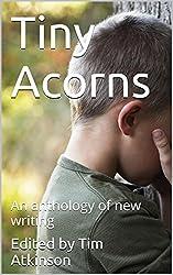 Tiny Acorns: An anthology of new writing