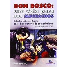 Don Bosco: una vida para sus muchachos: Estudio sobre el Santo en el bicentenario de su nacimiento (16 de agosto de 2015)