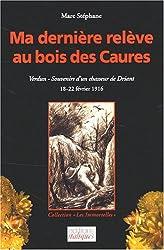 Ma dernière relève au bois des Caures : 18-22 Février 1916 Verdun : souvenirs d'un chasseur de Driant