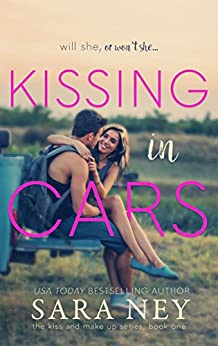 Kissing In Cars (The Kiss And Make Up Series Book 1) (English Edition) von [Ney, Sara]