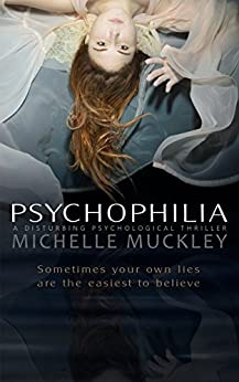 PSYCHOPHILIA: A NOVEL: A Disturbing Psychological Thriller (English Edition) par [Muckley, Michelle]