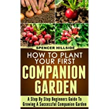 How To Plant Your First Companion Garden (English Edition)