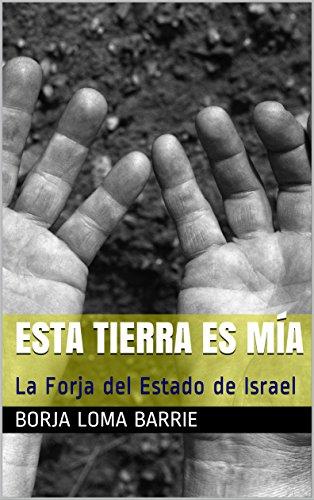 Esta Tierra es Mía: La Forja del Estado de Israel por Borja Loma Barrie