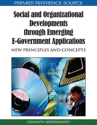 Social and Organizational Developments Through Emerging E-Government Applications: New Principles and Concepts (Advances in Electronic Government Research (Aegr) Book Series)