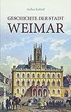Die Geschichte der Stadt Weimar, kurzweilig und spannend erzählt, eine kompakte Stadtgeschichte (Sutton Krimi)