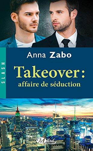 Takeover : Affaire de séduction: Takeover, T2 (Slash) par Anna Zabo