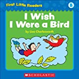 First Little Readers: I Wish I Were A Bird (Level B)