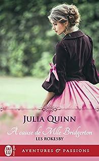 Les Rokesby, tome 1 :  À cause de Mlle Bridgerton par Julia Quinn