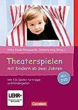 Theaterspielen mit Kindern ab zwei Jahren: Buch mit Video-DVD. Mit 130 Spielen für Krippe und Kindergarten