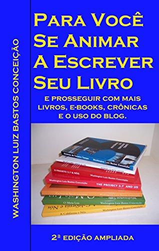 Para você se animar a escrever seu livro: E prosseguir com mais livros, e-books, crônicas e o uso de blog. (Portuguese Edition) por Washington Luiz Bastos Conceição