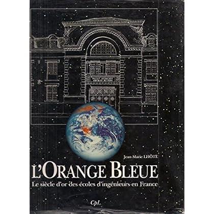 L'orange bleue : Le siècle d'or des écoles d'ingénieurs en France