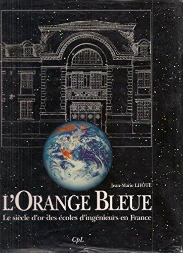 L'orange bleue : Le siècle d'or des écoles d'ingénieurs en France par Jean-Marie Lhôte