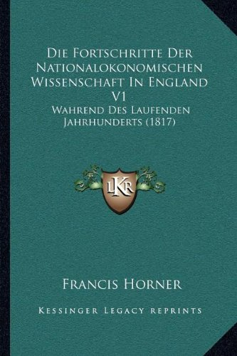 Die Fortschritte Der Nationalokonomischen Wissenschaft in England V1: Wahrend Des Laufenden Jahrhunderts (1817)