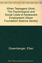 When Teenagers Work: The Psychological and Social Costs of Adolescent Employment (Sloan Foundation Science Series) by Ellen Greenberger (1988-08-20)