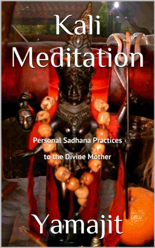 Kali Meditation -Personal Sadhana Practices to the Divine Mother (English Edition)
