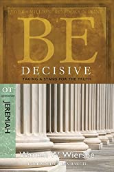 Be Decisive (Jeremiah): Taking a Stand for the Truth (The BE Series Commentary)