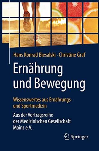 Ernährung und Bewegung - Wissenswertes aus Ernährungs- und Sportmedizin: Aus der Vortragsreihe der Medizinischen Gesellschaft Mainz e.V.