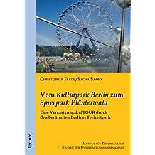 """Vom """"Kulturpark Berlin"""" zum """"Spreepark Plänterwald"""": Eine VergnügungskulTOUR durch den berühmten Berliner Freizeitpark (Studien zur Unterhaltungswissenschaft 4)"""