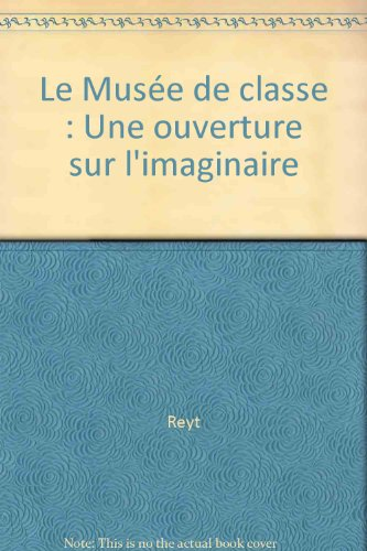 LE MUSEE DE CLASSE (Ancienne Edition) par Reyt