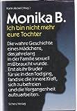 Monika B., Ich bin nicht mehr eure Tochter - Karin Jäckel