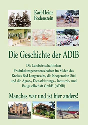 Die Geschichte der ADIB.: Die Landwirtschaftlichen Produktionsgenossenschaften im Süden des Kreises Bad Langensalza, die Kooperation Süd und die Agrar-, ... (ADIB) - Manches war und ist hier anders! Jahrhunderts Traktoren
