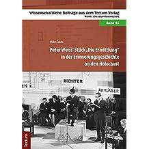 """Peter Weiss' Stück """"Die Ermittlung"""" in der Erinnerungsgeschichte an den Holocaust (Wissenschaftliche Beiträge aus dem Tectum-Verlag 41)"""