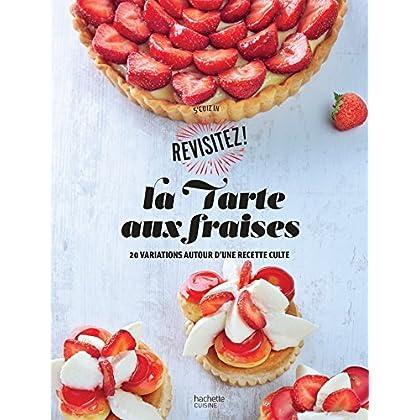 La Tarte aux fraises: 20 variations autour d'une recette culte