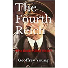 The Fourth Reich: Who Really Killed Hitler?