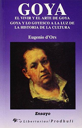 Goya. El vivir y el arte de Goya: Goya y lo goyesco a la luz de la historia de la cultura (Ensayo) por Eugenio d'Ors