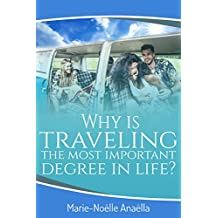 Why Is Traveling the most important degree in life? (English Edition)