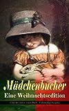 Mädchenbücher – Eine Weihnachtsedition (Über 60 Titel in einem Buch - Vollständige Ausgabe): Die Weihnachtsrute, Die heilige Nacht, Im Thüringer Wald, ... Nesthäkchen im weißen Haar, Joli…