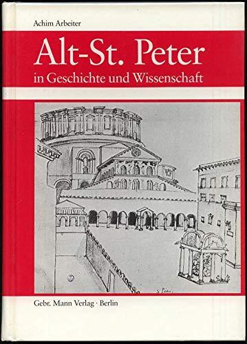 Alt-St. Peter in Geschichte und Wissenschaft. Abfolge der Bauten - Rekonstruktion - Architekturprogramm