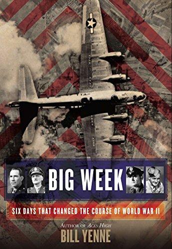 Big Week: Six Days That Changed the Course of World War II por Bill Yenne