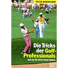 Die Tricks der Golf-Professionals und was Sie davon lernen können