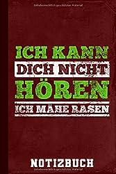 Notizbuch Ich Kann Dich Nicht Hören Ich Mähe Rasen: Geschenke Kleingärtner (Erfolgreich Gärtnern, Band 1)