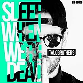 Italobrothers-Sleep When We'Re Dead