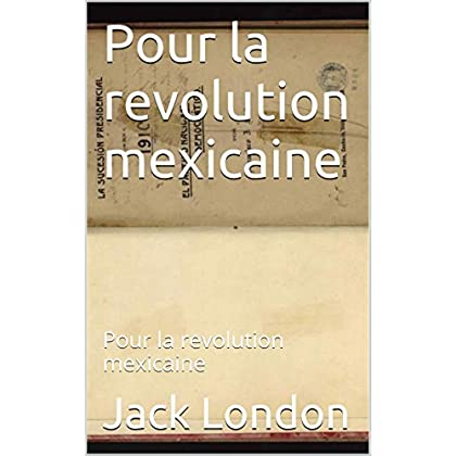 Pour la revolution mexicaine.: Pour la revolution mexicaine