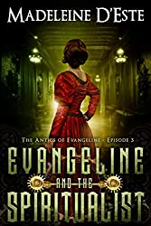 Evangeline and the Spiritualist: A Novella: Mystery and Mayhem in steampunk Melbourne  (The Antics of Evangeline Book 3)