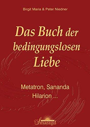Das Buch der bedingungslosen Liebe: Metatron, Sananda, Hilarion ...