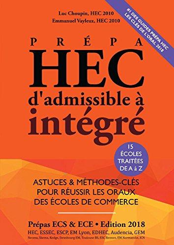 Prpa HEC, d'Admissible  Intgr - EDITION 2018 - Astuces et Mthodes-Cls pour Russir les Oraux des Ecoles de Commerce (Prpa ECS, ECE, ECT)