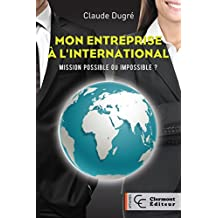 Mon entreprise à l'international: Mission possible ou impossible ? (French Edition)