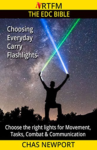 The EDC Bible: Choosing Everyday Carry Flashlights: Choose the right lights for Movement, Tasks, Combat & Communication (English Edition)