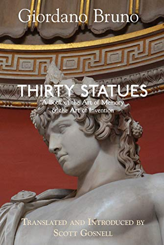 Thirty Statues: A Book of the Art of Memory & the Art of Invention (Giordano Bruno Collected Works 6) (English Edition)