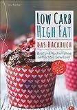 Low Carb High Fat. Das Backbuch. Brot und Kuchen ohne schlechtes Gewissen. Backen ohne Kohlenhydrate.