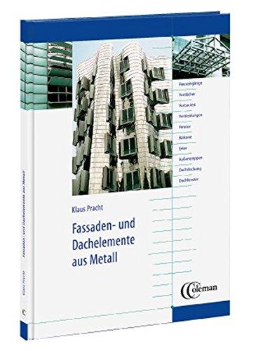 Fassaden- und Dachelemente aus Metall. Planungs- und Gestaltungshilfe für Metallbauer und Architekten (Metall Coleman)