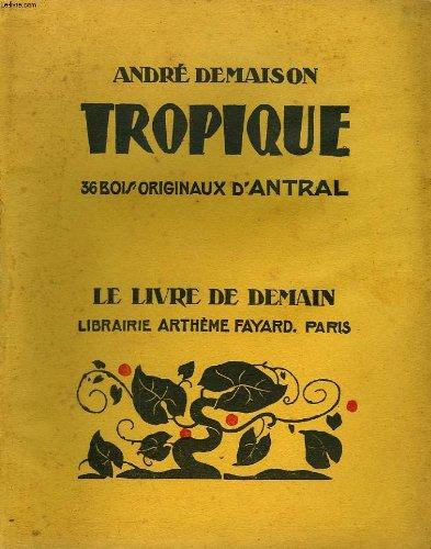 Tropique. 38 bois origianux d'antral. le livre de demain n 184.