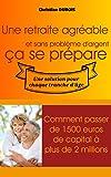 Une retraite agréable et sans problème d'argent, ça se prépare.: Comment passer de 1500 euros de capital à 2 millions...