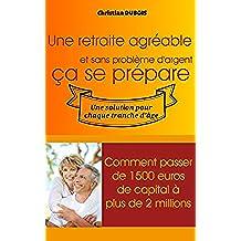Une retraite agréable et sans problème d'argent, ça se prépare.: Comment passer de 1500 euros de capital à 2 millions (French Edition)