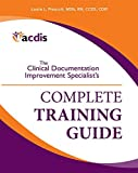 The Clinical Documentation Improvement Specialista??'s Complete Training Guide by HCPro a division of BLR (2014-10-23)