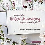 Das große Bullet Journaling Praxis-Handbuch: Inspiration, Vorlagen und Anleitungen